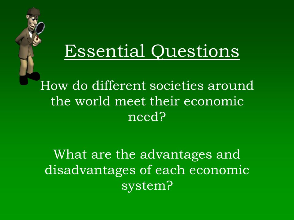 Essential Questions How do different societies around the world meet their economic need.