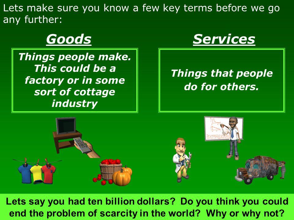 Goods Things people make.