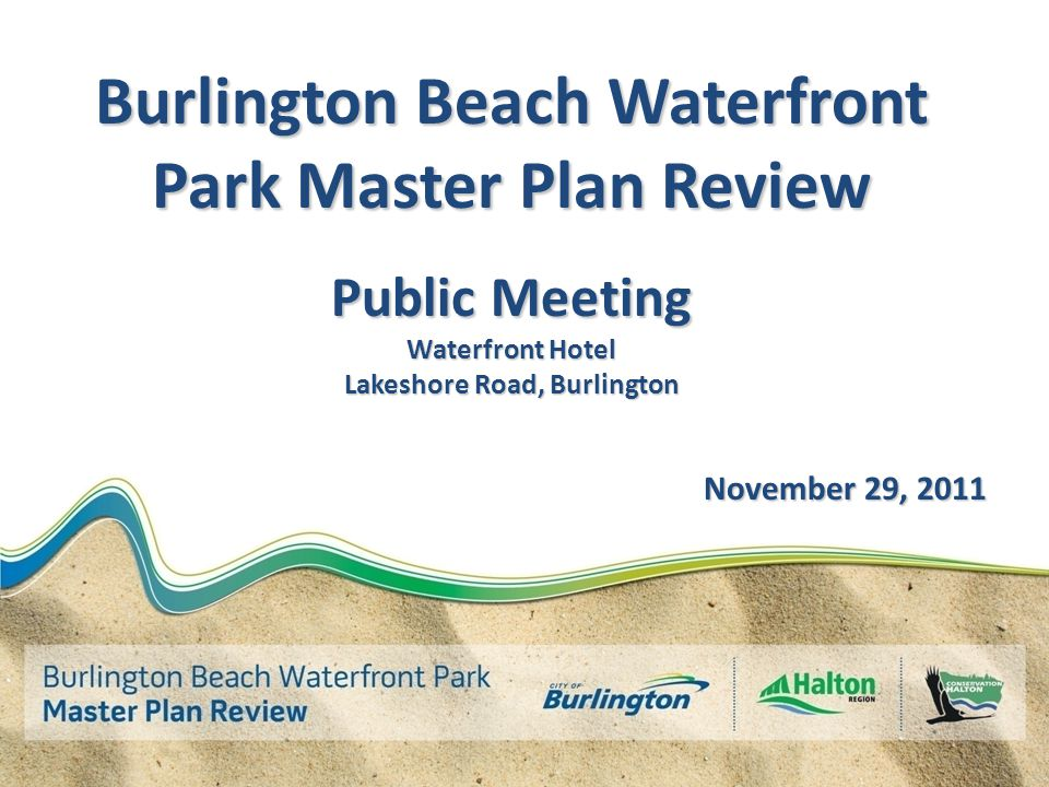 Burlington Beach Waterfront Park Master Plan Review Public Meeting Waterfront Hotel Lakeshore Road, Burlington November 29, 2011