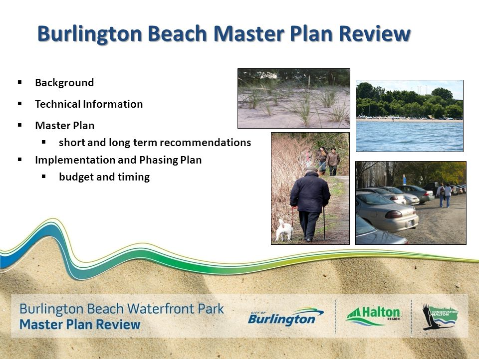 Burlington Beach Master Plan Review  Background  Technical Information  Master Plan  short and long term recommendations  Implementation and Phasing Plan  budget and timing