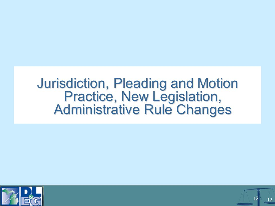 12 Jurisdiction, Pleading and Motion Practice, New Legislation, Administrative Rule Changes