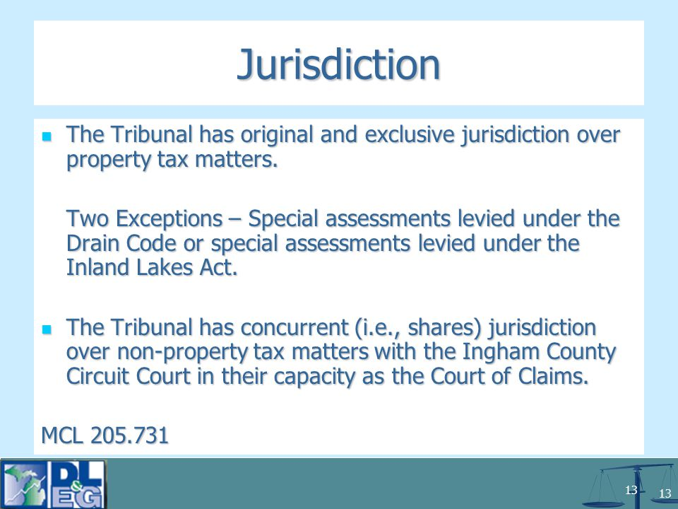 13 Jurisdiction The Tribunal has original and exclusive jurisdiction over property tax matters.