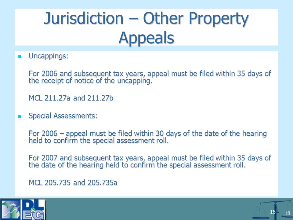 18 Jurisdiction – Other Property Appeals Uncappings: Uncappings: For 2006 and subsequent tax years, appeal must be filed within 35 days of the receipt of notice of the uncapping.
