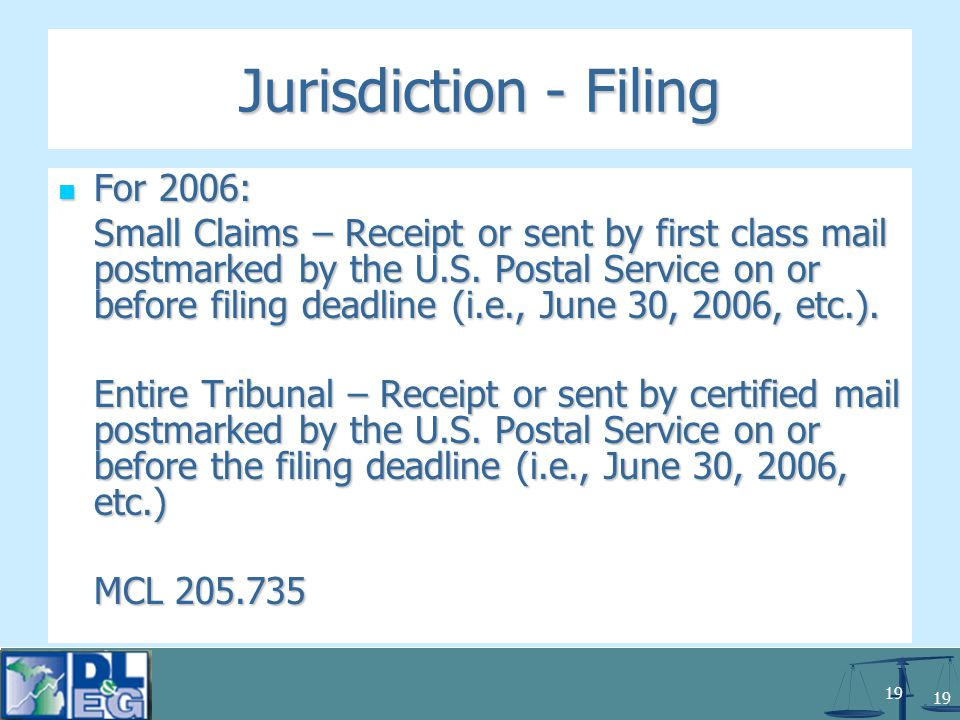 19 Jurisdiction - Filing For 2006: For 2006: Small Claims – Receipt or sent by first class mail postmarked by the U.S.