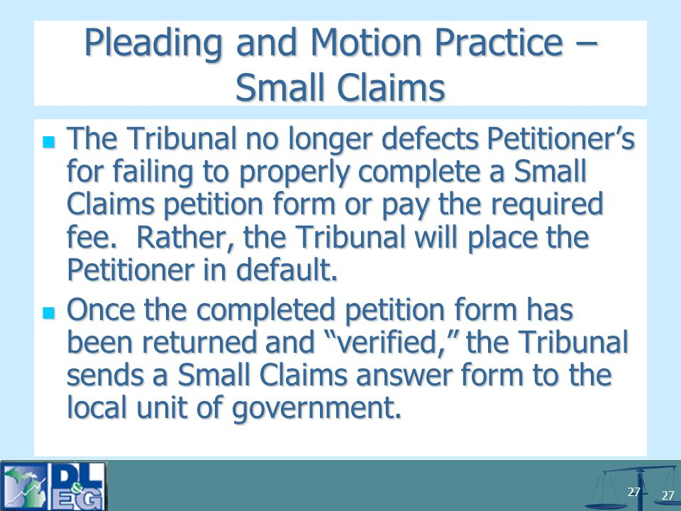 27 Pleading and Motion Practice – Small Claims The Tribunal no longer defects Petitioner's for failing to properly complete a Small Claims petition form or pay the required fee.