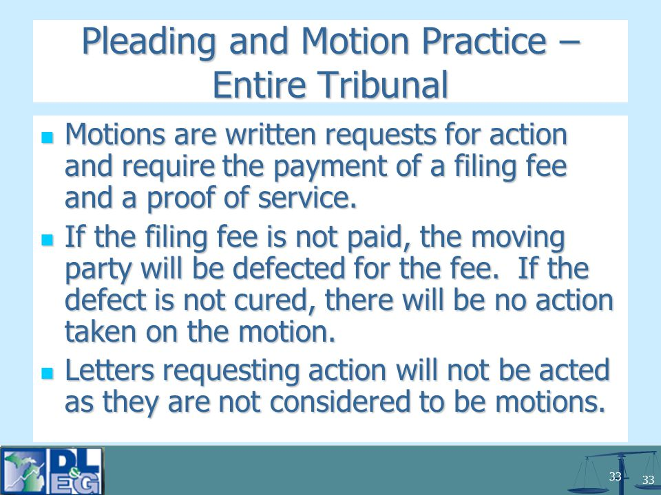 33 Pleading and Motion Practice – Entire Tribunal Motions are written requests for action and require the payment of a filing fee and a proof of service.