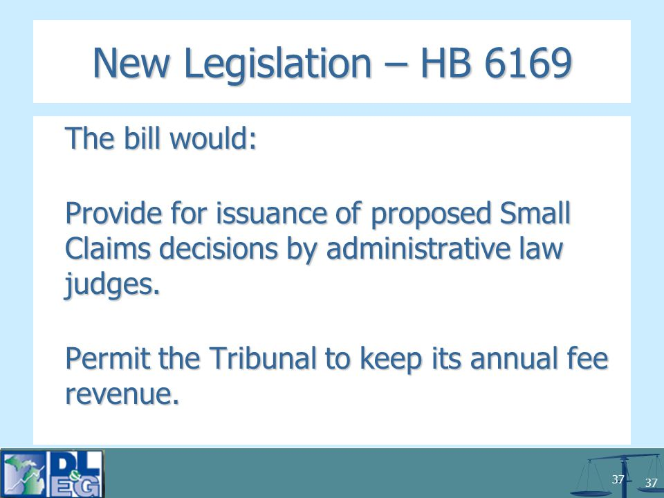 37 New Legislation – HB 6169 The bill would: Provide for issuance of proposed Small Claims decisions by administrative law judges.