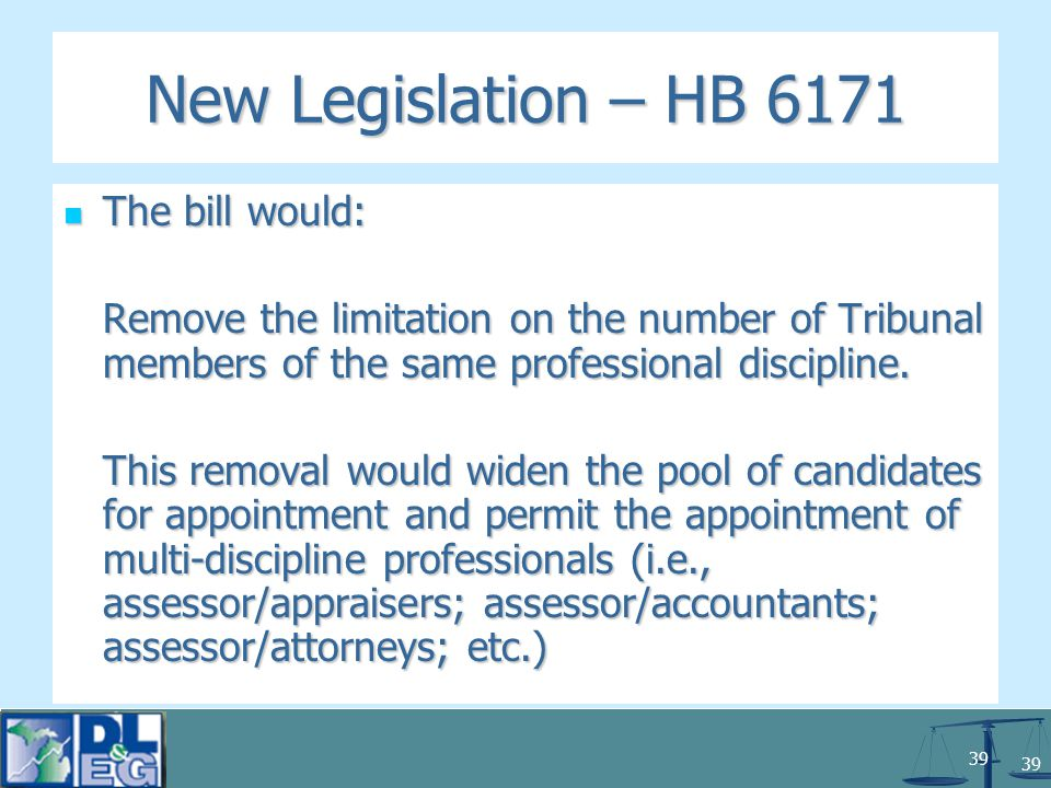 39 New Legislation – HB 6171 The bill would: The bill would: Remove the limitation on the number of Tribunal members of the same professional discipline.