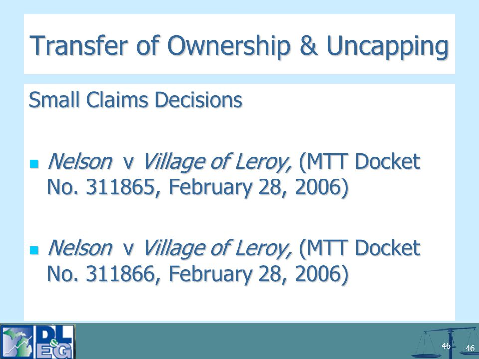 46 Transfer of Ownership & Uncapping Small Claims Decisions Nelson v Village of Leroy, (MTT Docket No.