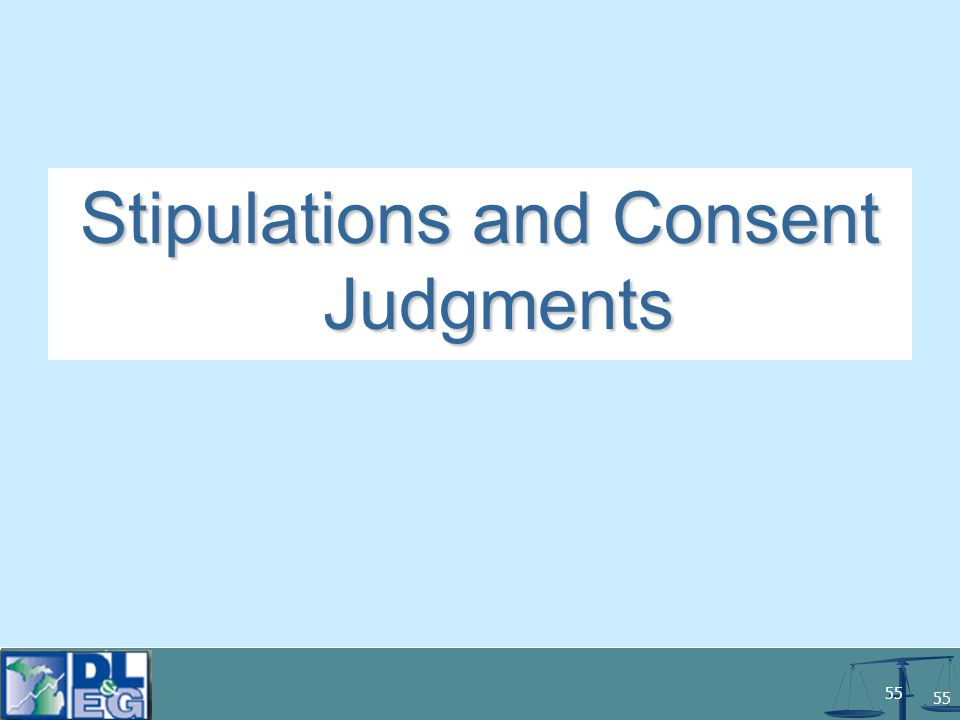 55 Stipulations and Consent Judgments