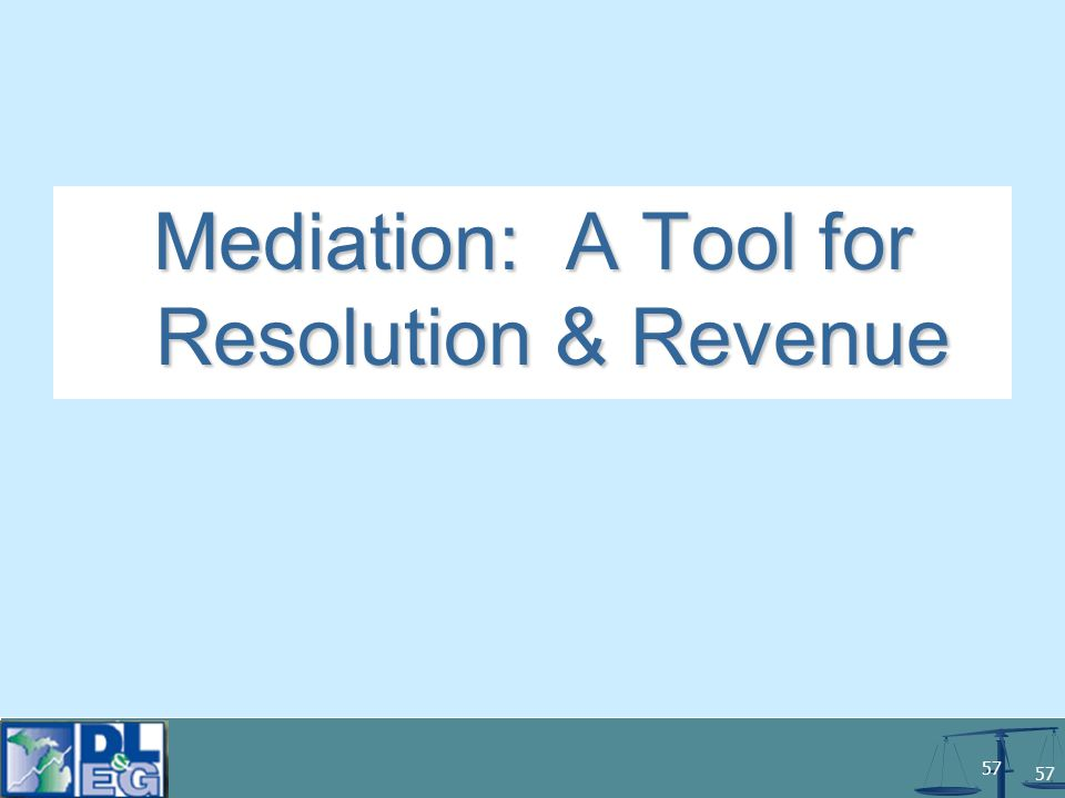 57 Mediation: A Tool for Resolution & Revenue