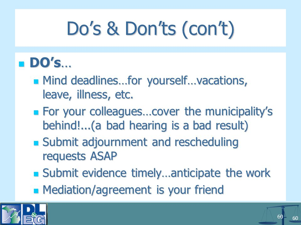 60 Do's & Don'ts (con't) DO's… DO's… Mind deadlines…for yourself…vacations, leave, illness, etc.