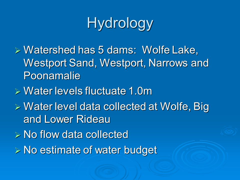Hydrology  Watershed has 5 dams: Wolfe Lake, Westport Sand, Westport, Narrows and Poonamalie  Water levels fluctuate 1.0m  Water level data collect