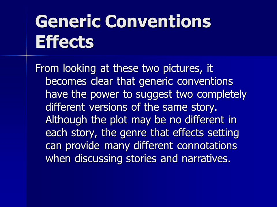 Generic Conventions Effects From looking at these two pictures, it becomes clear that generic conventions have the power to suggest two completely dif