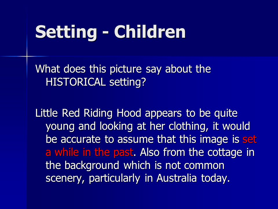 Setting - Children What does this picture say about the HISTORICAL setting? Little Red Riding Hood appears to be quite young and looking at her clothi