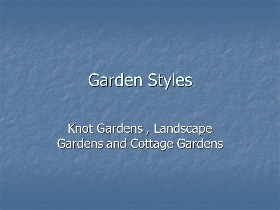 Garden Styles Knot Gardens, Landscape Gardens and Cottage Gardens