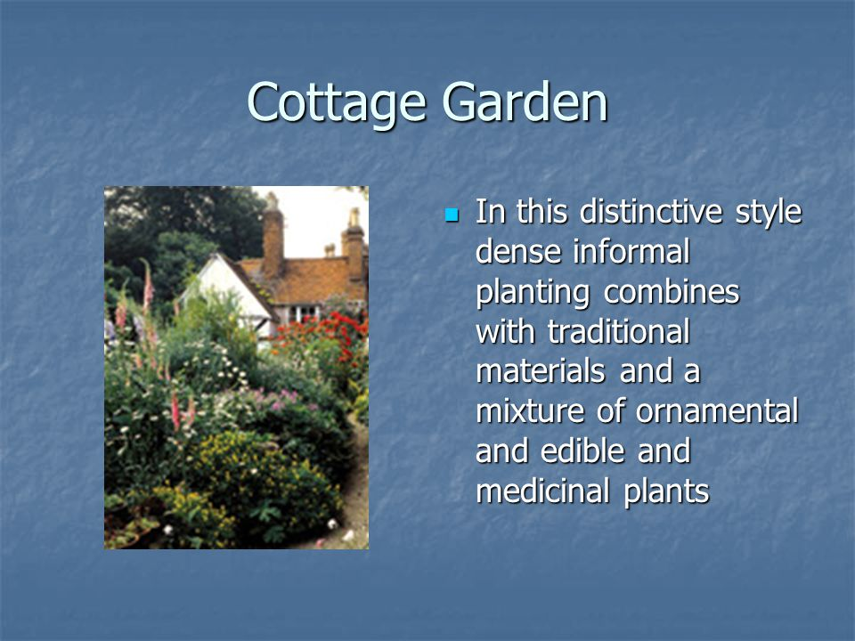 Cottage Garden In this distinctive style dense informal planting combines with traditional materials and a mixture of ornamental and edible and medici