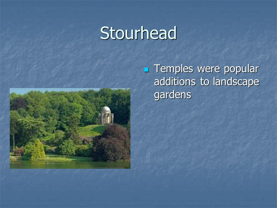 Stourhead Temples were popular additions to landscape gardens Temples were popular additions to landscape gardens