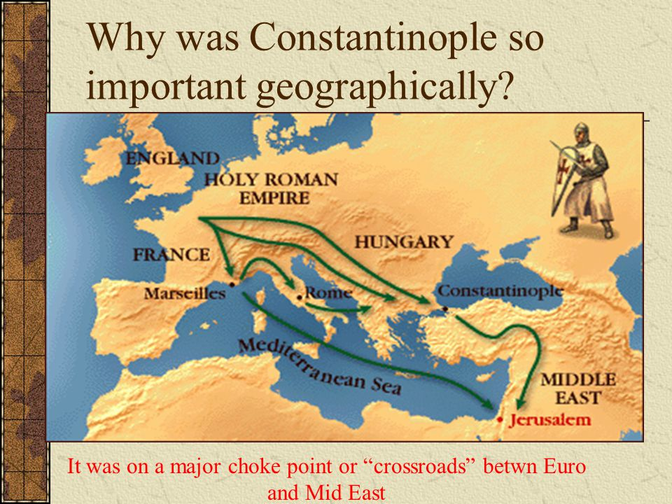 Why was Constantinople so important geographically.