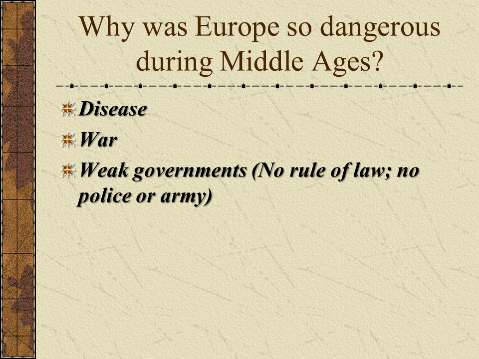 Why was Europe so dangerous during Middle Ages.