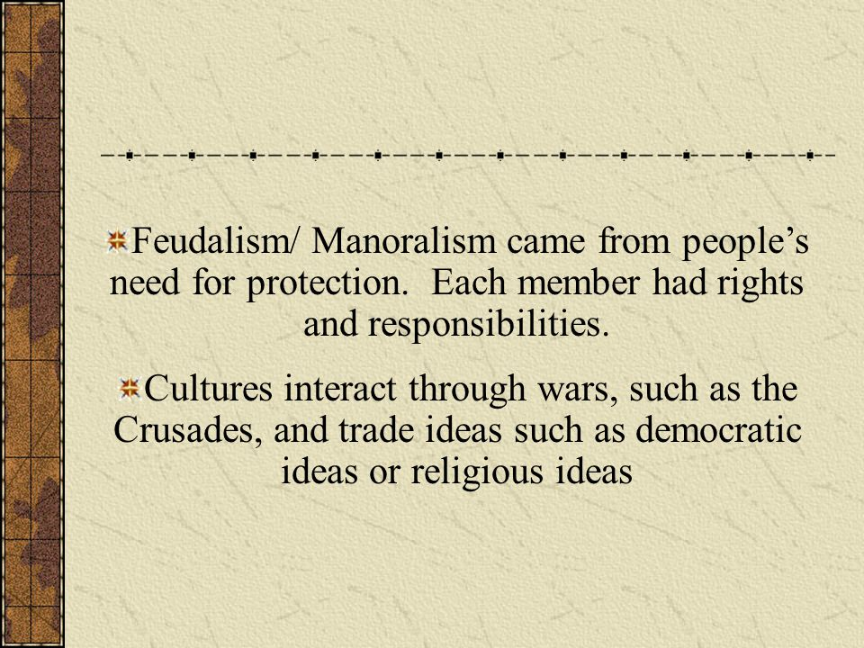 Feudalism/ Manoralism came from people's need for protection.