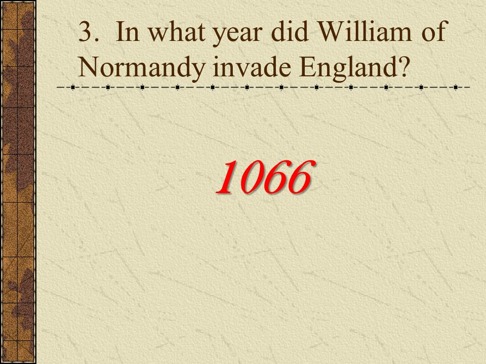 3. In what year did William of Normandy invade England? 1066