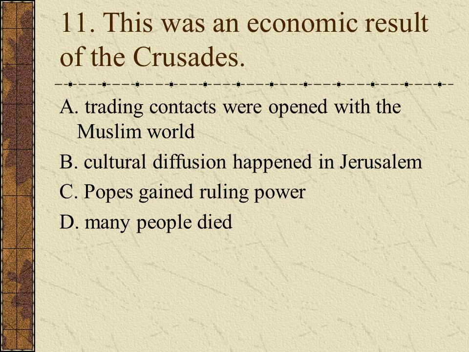 11.This was an economic result of the Crusades. A.