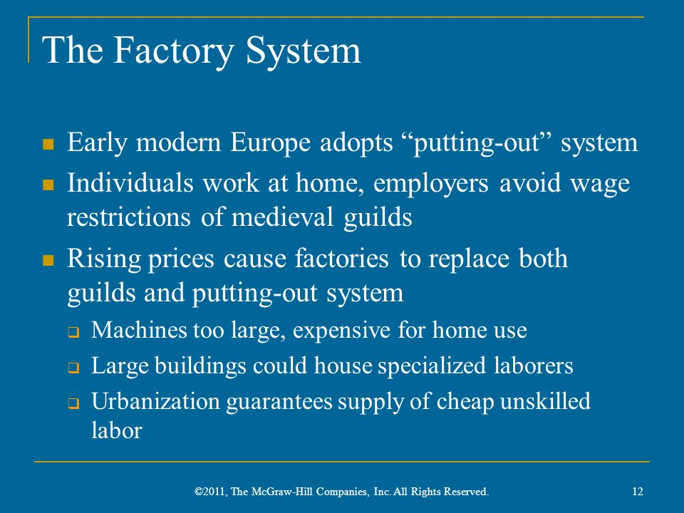 "The Factory System Early modern Europe adopts ""putting-out"" system Individuals work at home, employers avoid wage restrictions of medieval guilds Risi"