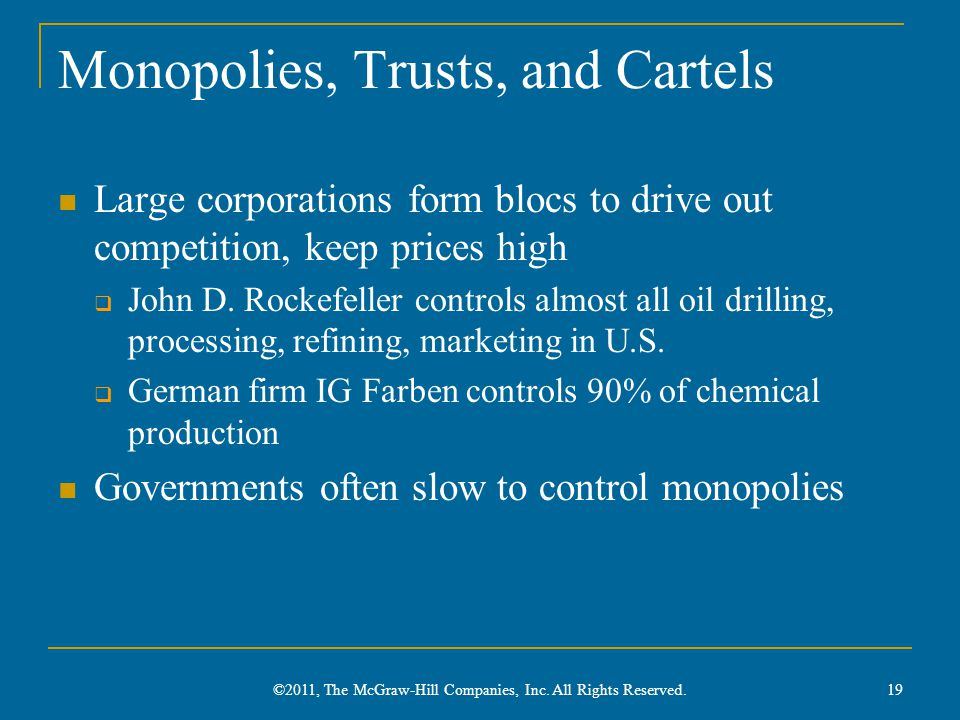 Monopolies, Trusts, and Cartels Large corporations form blocs to drive out competition, keep prices high  John D. Rockefeller controls almost all oil