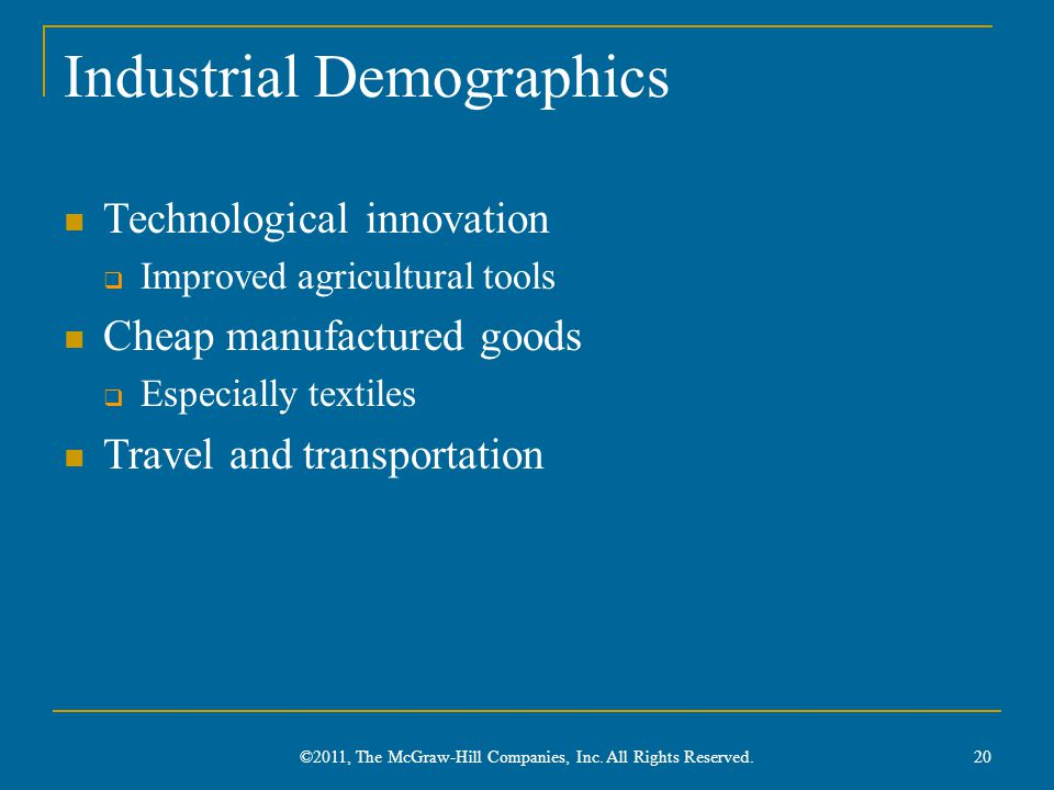 Industrial Demographics Technological innovation  Improved agricultural tools Cheap manufactured goods  Especially textiles Travel and transportatio