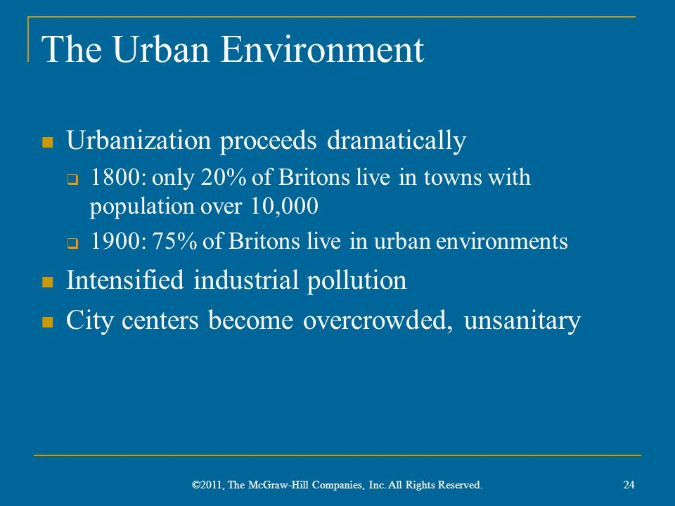 The Urban Environment Urbanization proceeds dramatically  1800: only 20% of Britons live in towns with population over 10,000  1900: 75% of Britons