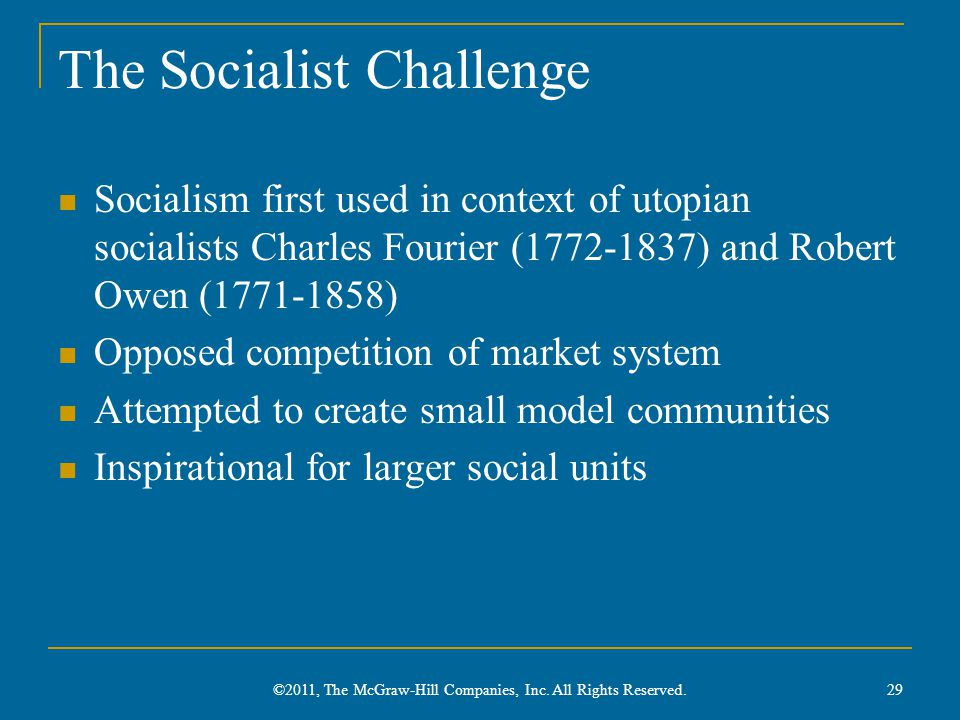 The Socialist Challenge Socialism first used in context of utopian socialists Charles Fourier (1772-1837) and Robert Owen (1771-1858) Opposed competit
