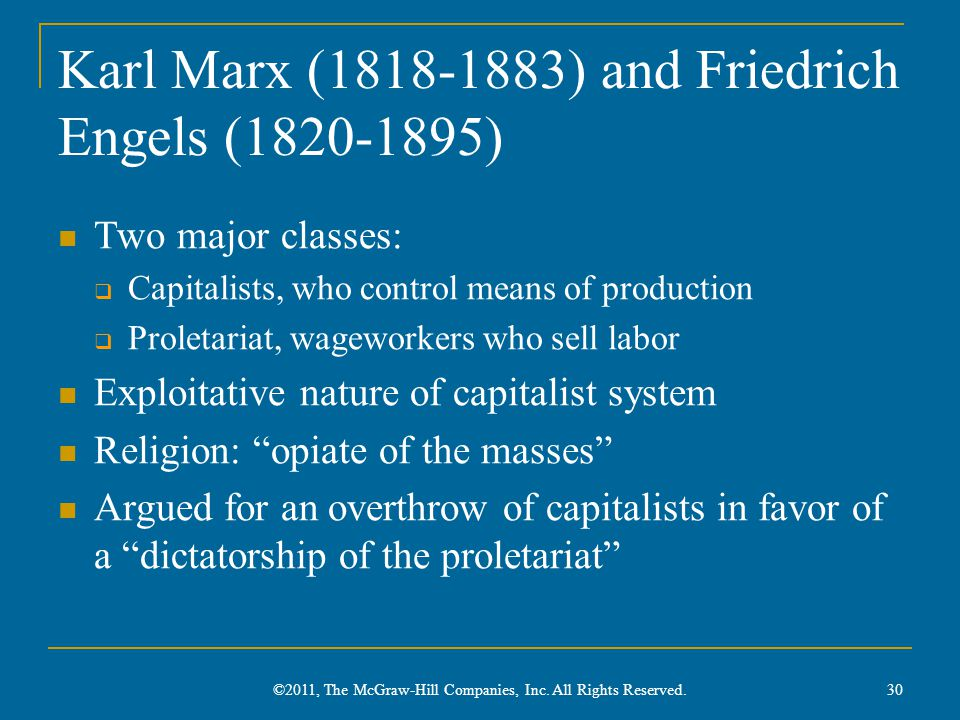 Karl Marx (1818-1883) and Friedrich Engels (1820-1895) Two major classes:  Capitalists, who control means of production  Proletariat, wageworkers wh