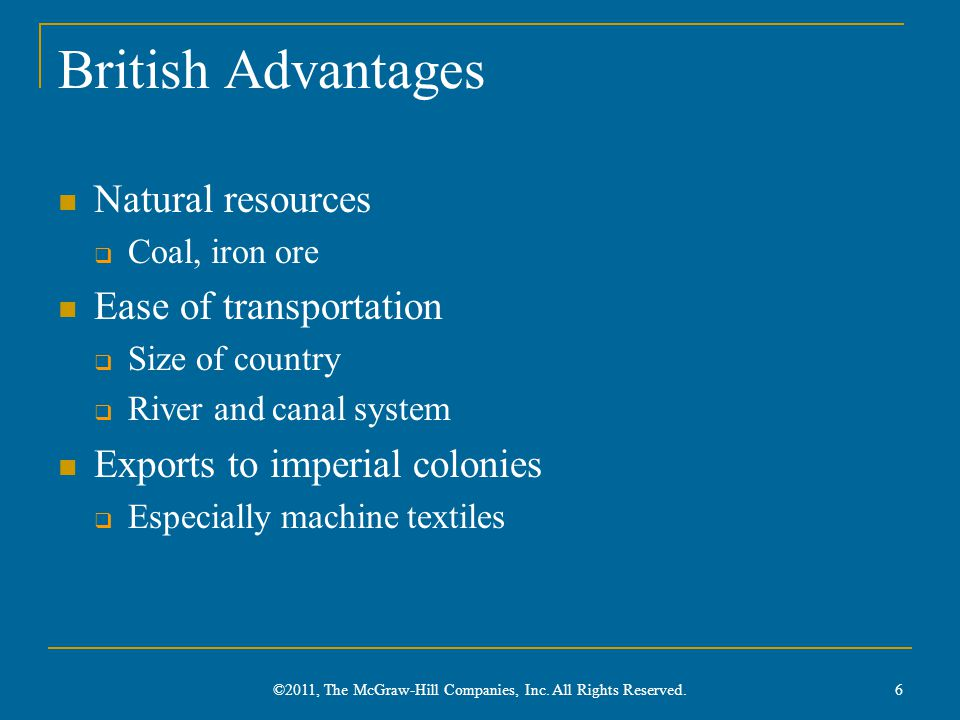 British Advantages Natural resources  Coal, iron ore Ease of transportation  Size of country  River and canal system Exports to imperial colonies 
