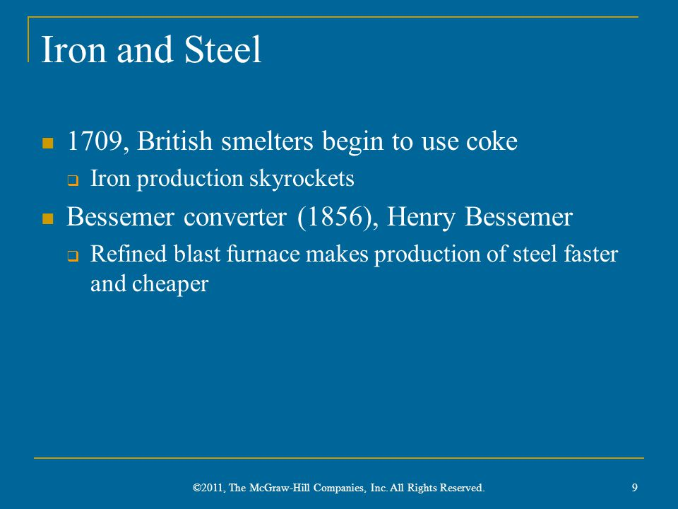 Iron and Steel 1709, British smelters begin to use coke  Iron production skyrockets Bessemer converter (1856), Henry Bessemer  Refined blast furnace