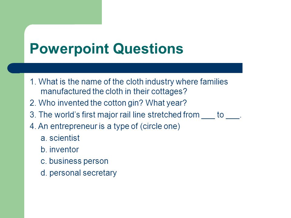 Powerpoint Questions 1. What is the name of the cloth industry where families manufactured the cloth in their cottages? 2. Who invented the cotton gin