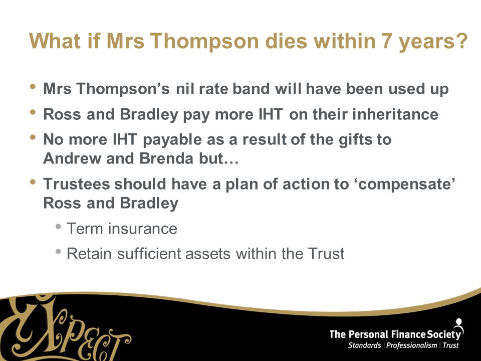 What if Mrs Thompson dies within 7 years.