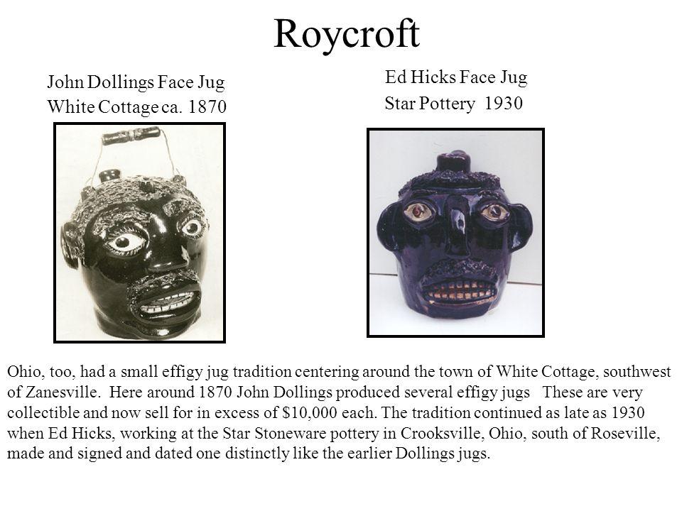Roycroft Ed Hicks Face Jug Star Pottery 1930 John Dollings Face Jug White Cottage ca. 1870 Ohio, too, had a small effigy jug tradition centering aroun