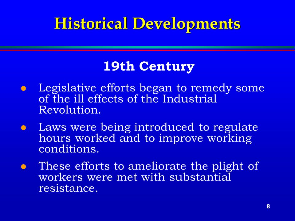 8 Historical Developments 19th Century l Legislative efforts began to remedy some of the ill effects of the Industrial Revolution.