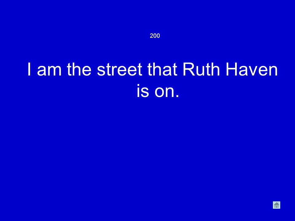 200 I am the street that Ruth Haven is on.