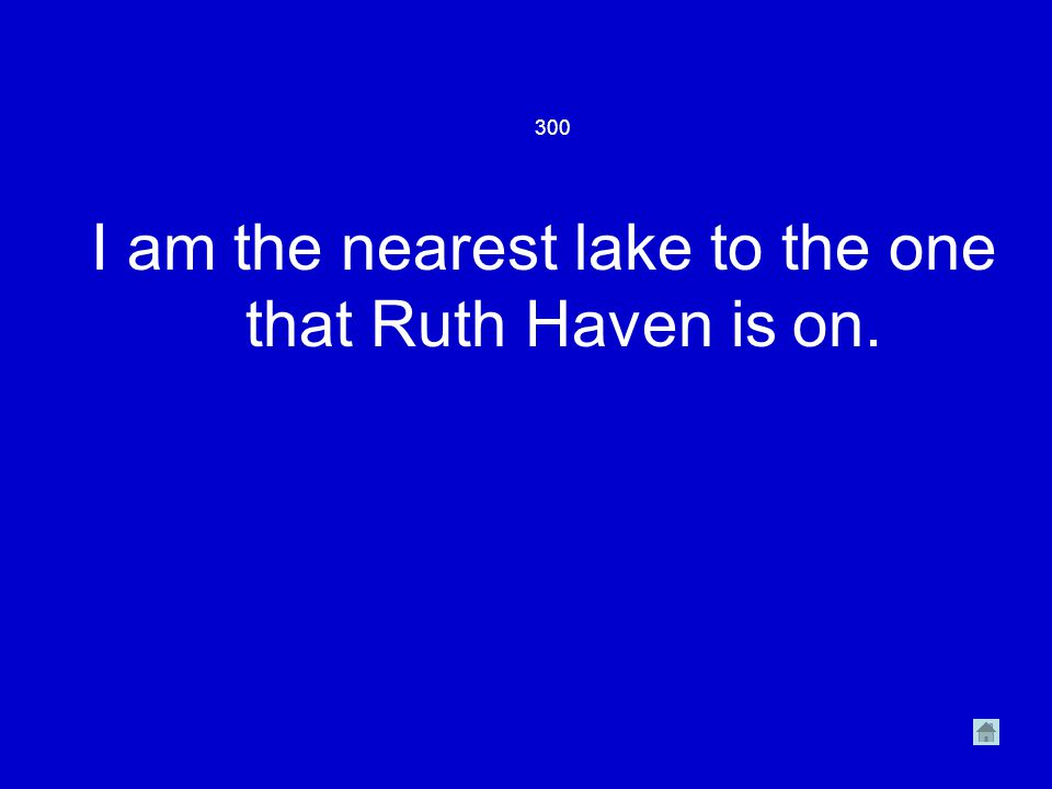 300 I am the nearest lake to the one that Ruth Haven is on.