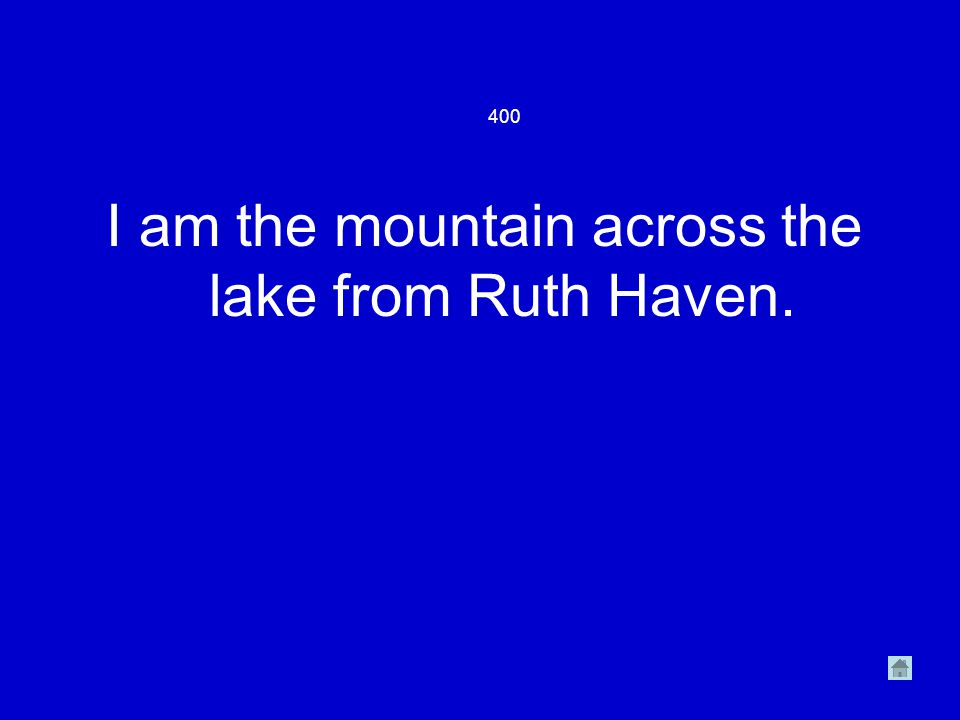 400 I am the mountain across the lake from Ruth Haven.