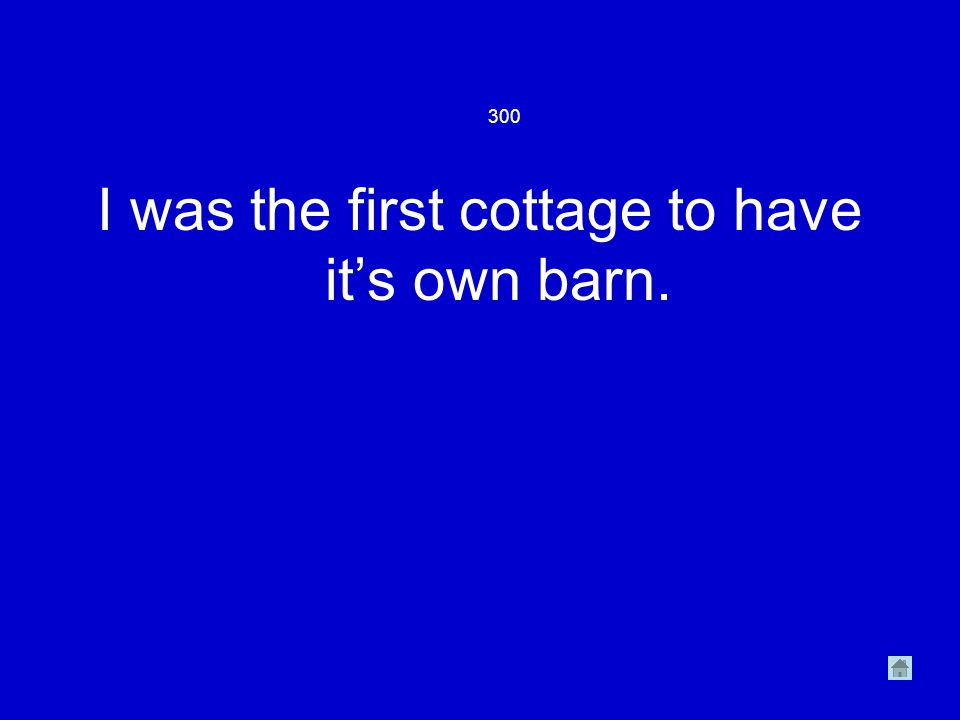I was the first cottage to have it's own barn. 300