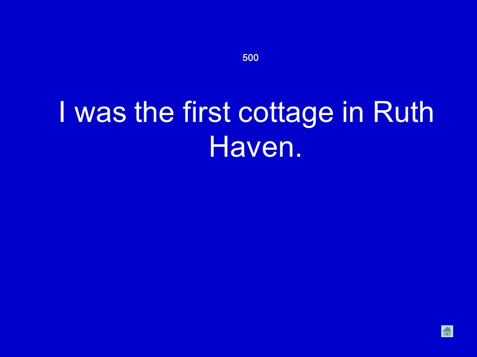 500 I was the first cottage in Ruth Haven.