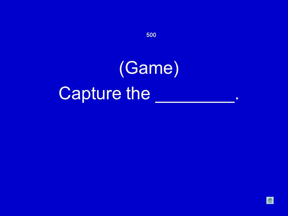 500 (Game) Capture the ________.