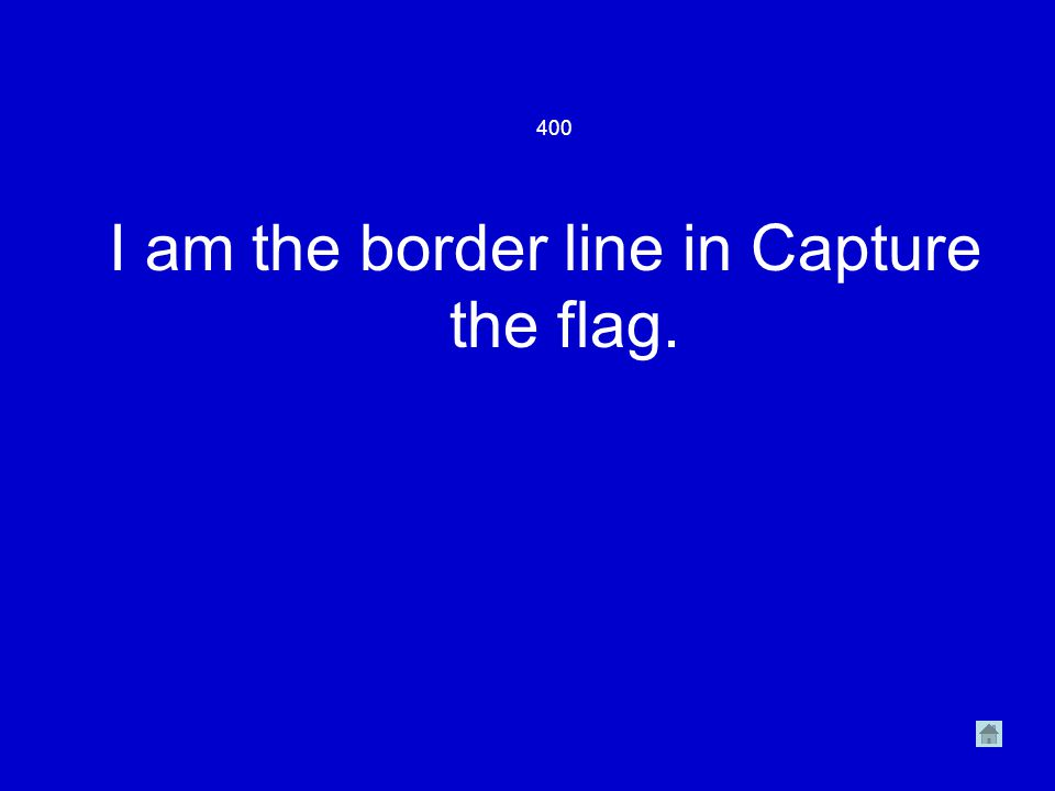 400 I am the border line in Capture the flag.