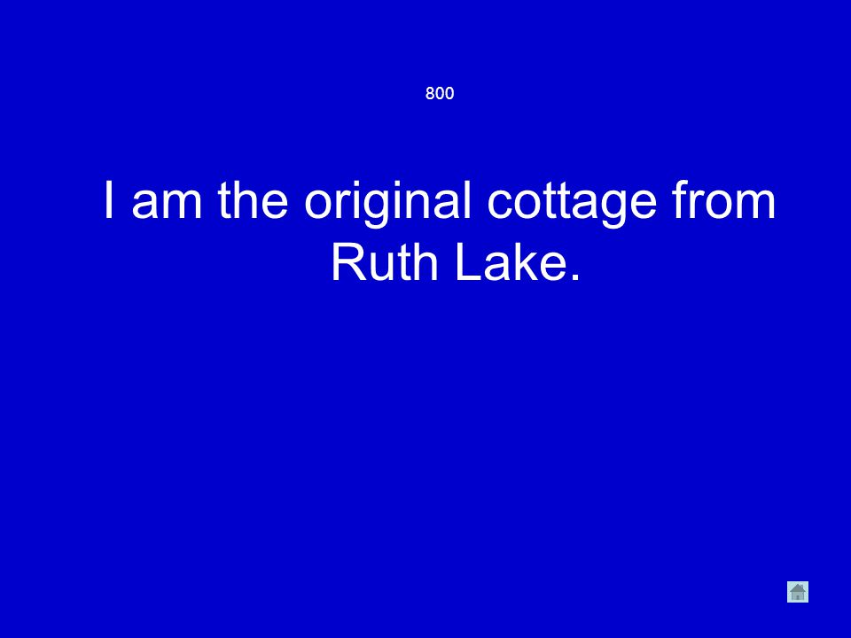 800 I am the original cottage from Ruth Lake.