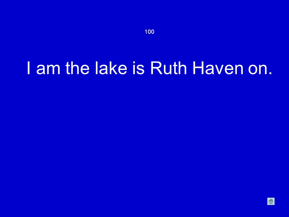 100 I am the lake is Ruth Haven on.