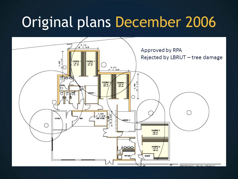 Original plans December 2006 Approved by RPA Rejected by LBRUT – tree damage