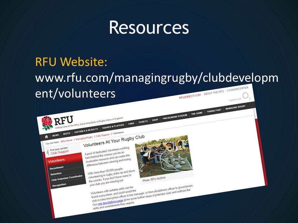Resources RFU Website: www.rfu.com/managingrugby/clubdevelopm ent/volunteers